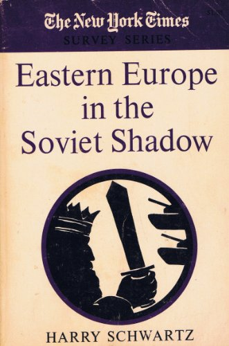 . Eastern Europe in the Soviet Shadow .