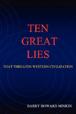 Ten Great Lies That Threaten Western Civilization
