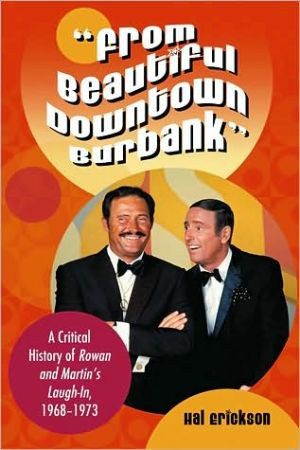 """""""From Beautiful Downtown Burbank"""": A Critical History of Rowan and Martin's Laugh-In, 1968-1973"""