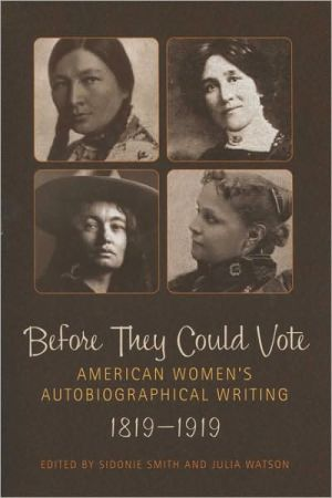 Before They Could Vote: American Women's Autobiographical Writing, 1819–1919 (Wisconsin Studies in Autobiography)