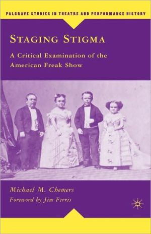 Staging Stigma: A Critical Examination of the American Freak Show (Palgrave Studies in Theatre and Performance History)