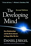 The Developing Mind, Second Edition: How Relationships And The Brain Interact To Shape Who We Are