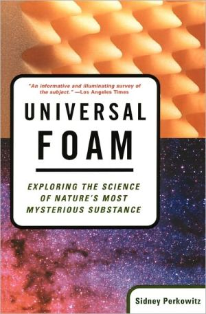 Universal Foam : Exploring The Science Of Nature's Most Mysterious Substance
