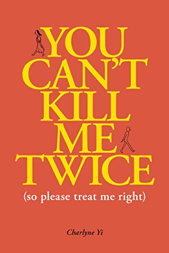 You Can't Kill Me Twice: So Please Treat Me Right
