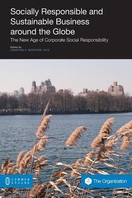 Socially Responsible And Sustainable Business Around The Globe: The New Age Of Corporate Social Responsibility