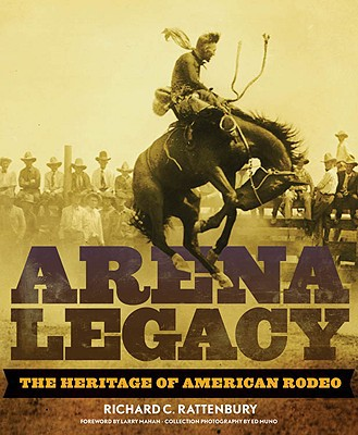 Arena Legacy: The Heritage Of American Rodeo (the Western Legacies Series)