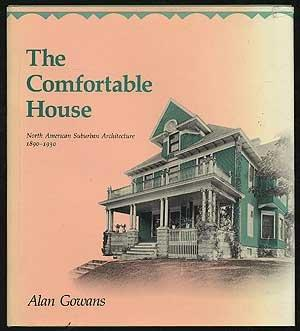 The Comfortable House: North American Suburban Architecture, 1890-1930