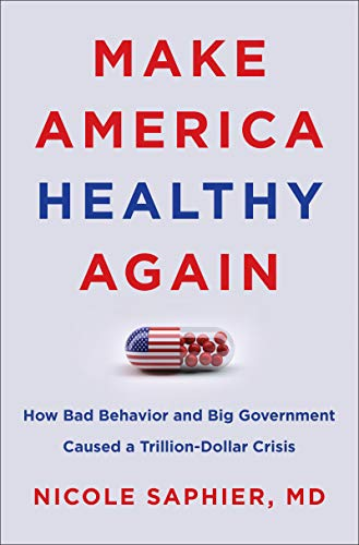 Make America Healthy Again: How Bad Behavior and Big Government Caused a Trillion-Dollar Crisis