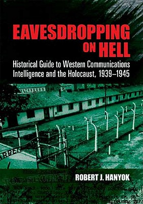 Eavesdropping on Hell: Historical Guide to Western Communications Intelligence and the Holocaust, 1939-1945 (Dover Military History, Weapons, Armor)
