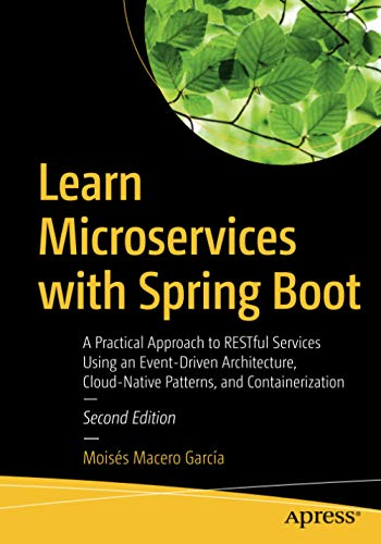 Learn Microservices with Spring Boot: A Practical Approach to RESTful Services Using an Event-Driven Architecture, Cloud-Native Patterns, and Containerization