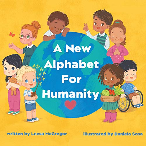 A New Alphabet for Humanity - A Children's Book of Alphabet Words to Inspire Compassion, Kindness and Positivity