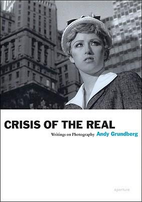 Andy Grundberg: Crisis Of The Real: Writings On Photography