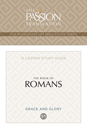 The Book of Romans: 12 Lesson Bible Study Guide (The Passionate Life Bible Study Series) – A Religious Study Guide on the Book of Romans, Perfect Gift for Birthdays, Holidays, and More