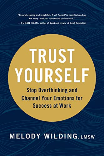 Trust Yourself: Stop Overthinking and Channel Your Emotions for Success at Work