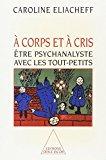 A corps et à cris: Être psychanalyste avec les tout-petits (OJ.PSYCHOLOGIE) (French Edition)