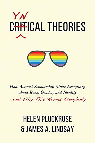 Cynical Theories: How Activist Scholarship Made Everything About Race, Gender, And Identity_and Why This Harms Everybody