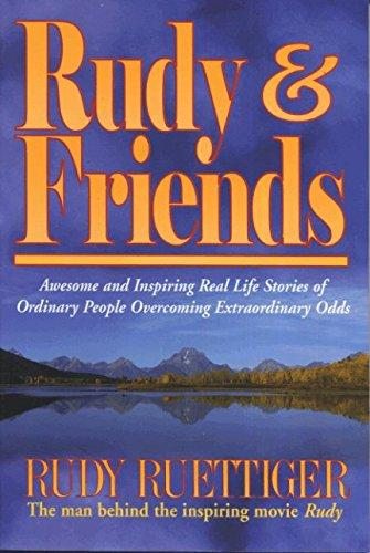 Rudy & Friends: Awesome And Inspiring Real Life Stories Of Ordinary People Overcoming Extraordinary Odds