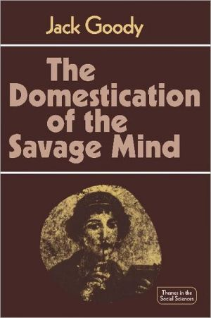 The Domestication of the Savage Mind (Themes in the Social Sciences)