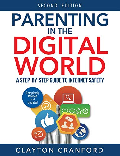 Parenting In The Digital World : A Step-by-step Guide To Internet Safety
