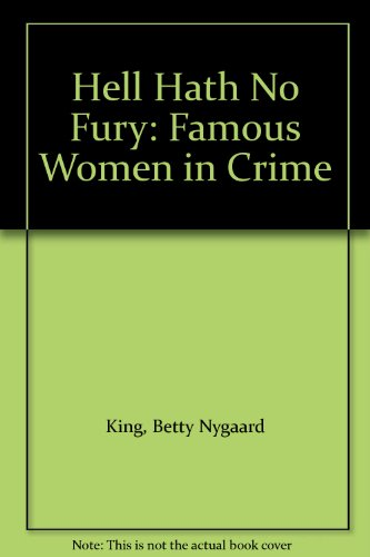 Hell Hath No Fury: Famous Women In Crime