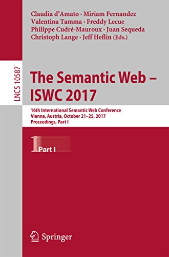 The Semantic Web – ISWC 2017: 16th International Semantic Web Conference, Vienna, Austria, October 21–25, 2017, Proceedings, Part I (Lecture Notes in Computer Science Book 10587)