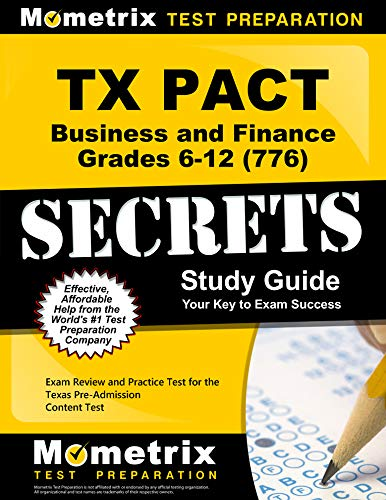 TX PACT Business and Finance: Grades 6-12 (776) Secrets Study Guide: Exam Review and Practice Test for the Texas Pre-Admission Content Test