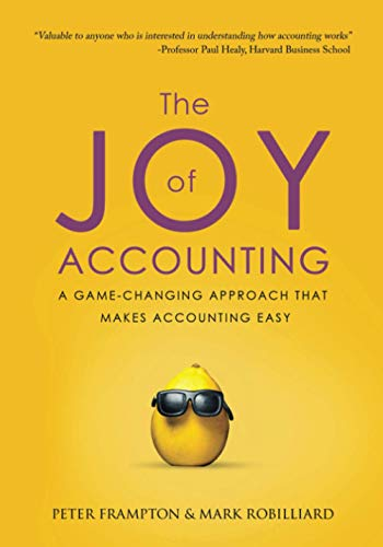 The Joy of Accounting: A Game-Changing Approach That Makes Accounting Easy