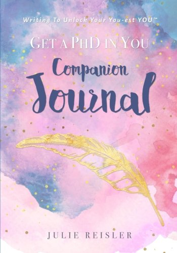 Get A Phd In You Companion Journal: Writing To Unlock Your You-est You™