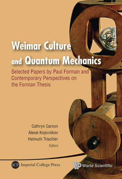 Weimar Culture and Quantum Mechanics: Selected Papers by Paul Forman and Contemporary Perspectives on the Forman Thesis