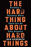 The Hard Thing About Hard Things: Building A Business When There Are No Easy Answers cover.