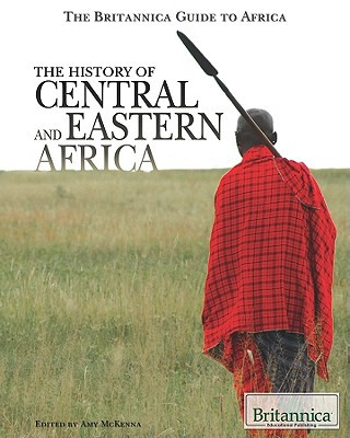 The History of Central and Eastern Africa (Britannica Guide to Africa)