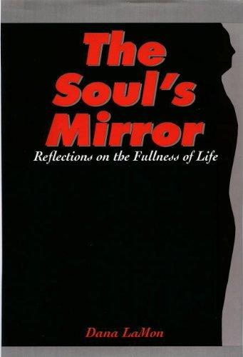 The Soul's Mirror: Reflections On The Fullness Of Life
