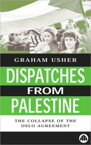 Dispatches From Palestine: The Rise and Fall of the Oslo Peace Process (Middle East Issues)