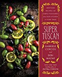 Super Tuscan: Heritage Recipes And Simple Pleasures From Our Kitchen To Your Table
