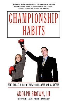 Championship Habits: Soft Skills In Hard Times For Leaders And Managers