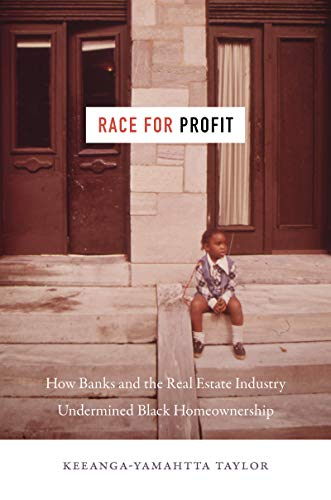 Race For Profit: How Banks And The Real Estate Industry Undermined Black Homeownership (justice, Power, And Politics)