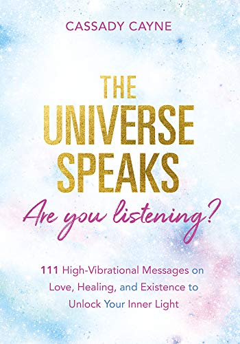 The Universe Speaks, Are You Listening?: 111 High-vibrational Messages On Love, Healing, And Existence To Unlock Your Inner Light