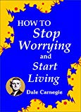. How to Stop Worrying and Start Living .