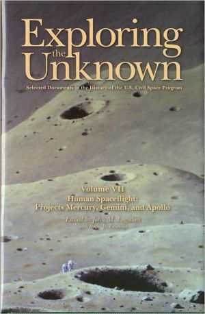 Exploring the Unknown: Selected Documents in the History of the U.S. Civil Space Program, Volume VII: Human Spaceflight, Projects Mercury, Gemini, and Apollo (Nasa History)