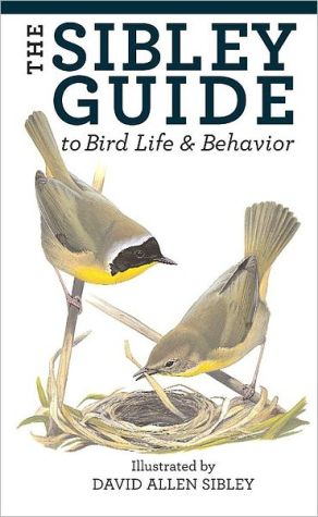 The Sibley Guide to Bird Life and Behavior (Sibley Guides)