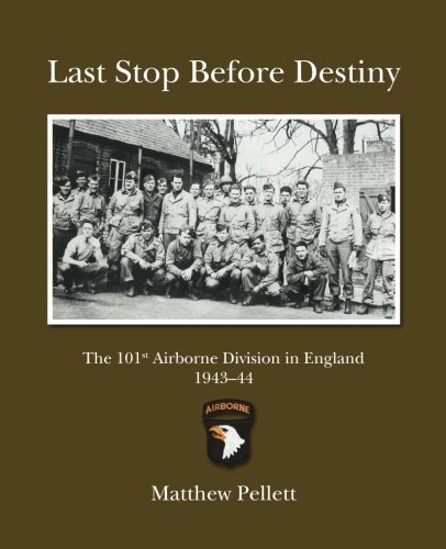 Last Stop Before Destiny: The 101st Airborne Division in England 1943/44