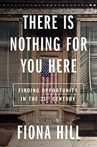 There Is Nothing for You Here: Finding Opportunity in the Twenty-First Century