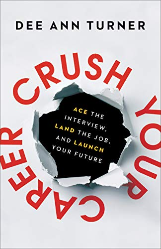 Crush Your Career: Ace the Interview, Land the Job, and Launch Your Future