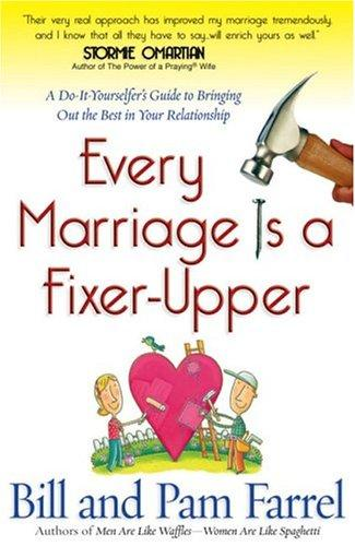 Every Marriage Is A Fixer-upper: A Do-it-yourselfer's Guide To Bringing Out The Best In Your Relationship