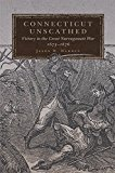Connecticut Unscathed: Victory In The Great Narragansett War, 1675–1676 (campaigns And Commanders Series)