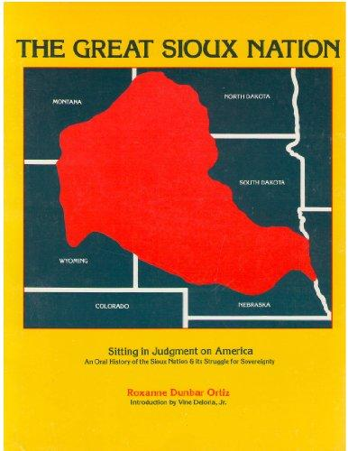 The Great Sioux Nation: Sitting In Judgement On America : Based On And Containing Testimony Heard At The Sioux Treaty Hearing Held December, 1974, In Federal District Court, Lincoln, Nebraska