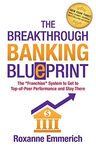 """The Breakthrough Banking Blueprint: The """"Franchise"""" System to Get to Top-of-Peer Performance and Stay There"""