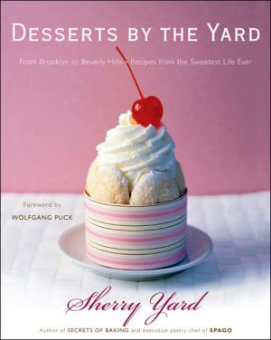 Desserts By The Yard: From Brooklyn To Beverly Hills: Recipes From The Sweetest Life Ever