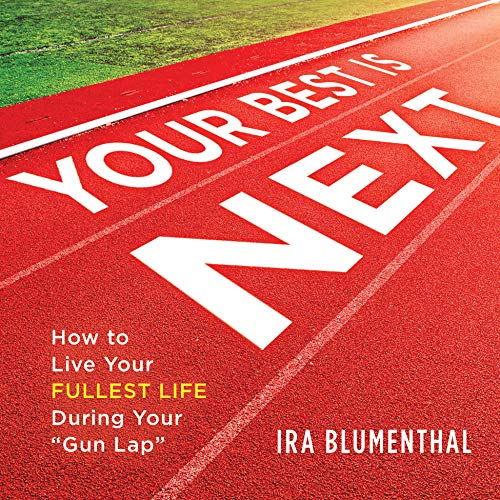 Your Best Is Next: How to Live Your Fullest Life During Your