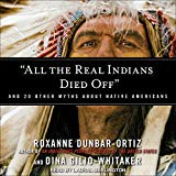 All The Real Indians Died Off: And 20 Other Myths About Native Americans (mp3)